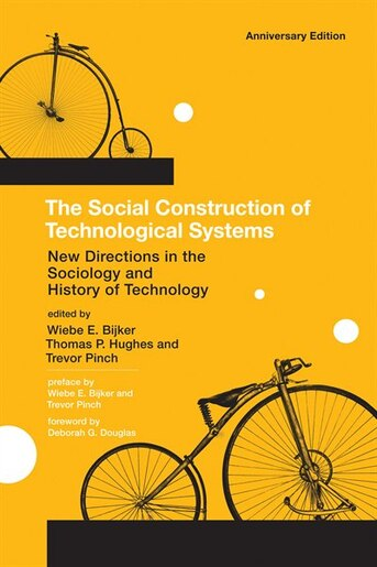 The Social Construction of Technological Systems: New Directions in the Sociology and History of Technology by Wiebe E. Bijker