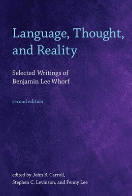 Book Language, Thought, And Reality: Selected Writings Of Benjamin Lee Whorf by Benjamin Lee Whorf