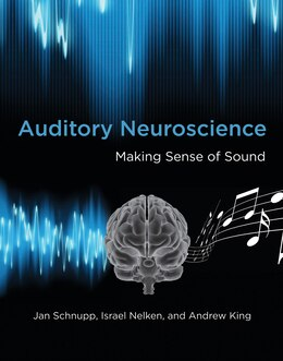Book Auditory Neuroscience: Making Sense Of Sound by Jan Schnupp