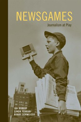 Book Newsgames: Journalism At Play by Ian Bogost