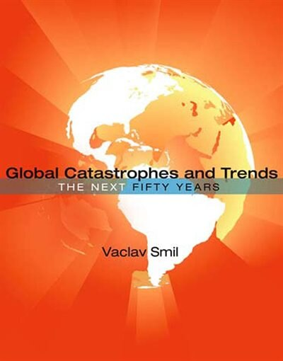 Global Catastrophes And Trends: The Next Fifty Years de Vaclav Smil