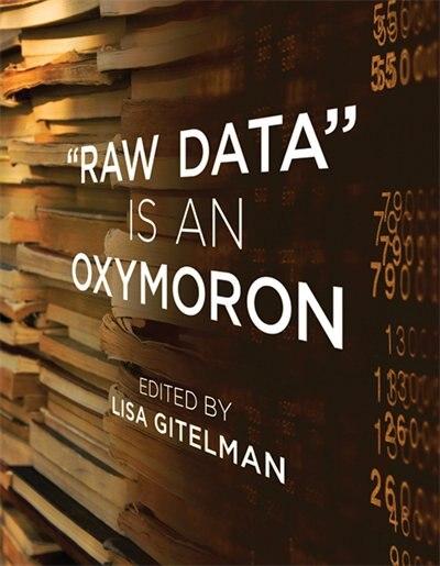 """raw Data"" Is An Oxymoron by Lisa Gitelman"