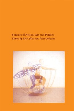 Book Spheres Of Action: Art And Politics by Éric Alliez
