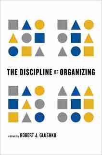 The Discipline Of Organizing by Robert J. Glushko