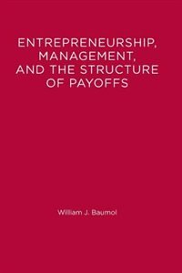 Book Entrepreneurship, Management, And The Structure Of Payoffs by William J. Baumol