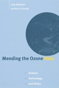 Book Mending The Ozone Hole: Science, Technology, And Policy by Arjun Makhijani