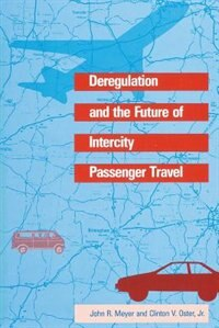 Book Deregulation And The Future Of Intercity Passenger Travel by John R. Meyer