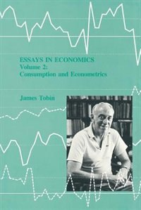 Book Essays In Economics: Consumption And Economics by James Tobin