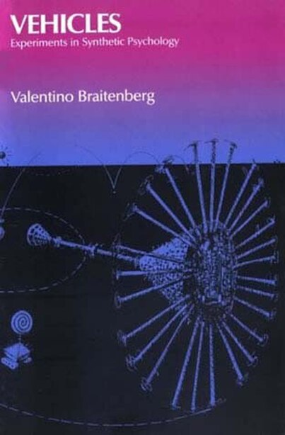 Vehicles: Experiments in Synthetic Psychology by Valentino Braitenberg