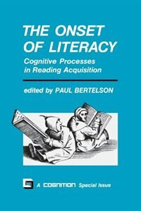 Book The Onset of Literacy: Cognitive Processes in Reading Acquisition by Paul Bertelson