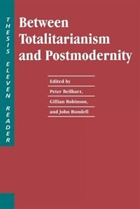 Book Between Totalitarianism and Postmodernity: A Thesis Eleven Reader by Peter Beilharz