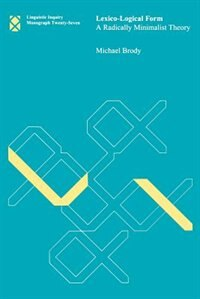 Book Lexico-Logical Form: A Radically Minimalist Theory by Michael Brody
