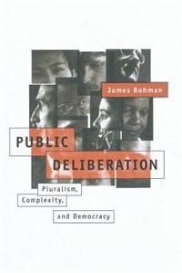 Book Public Deliberation: Pluralism, Complexity, and Democracy by James Bohman