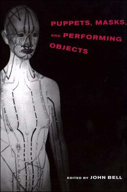 Book Puppets, Masks, and Performing Objects by John Bell