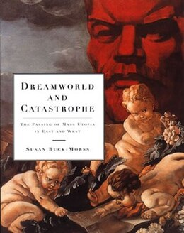 Book Dreamworld and Catastrophe: The Passing of Mass Utopia in East and West by Susan Buck-morss