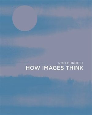 How Images Think by Ron Burnett