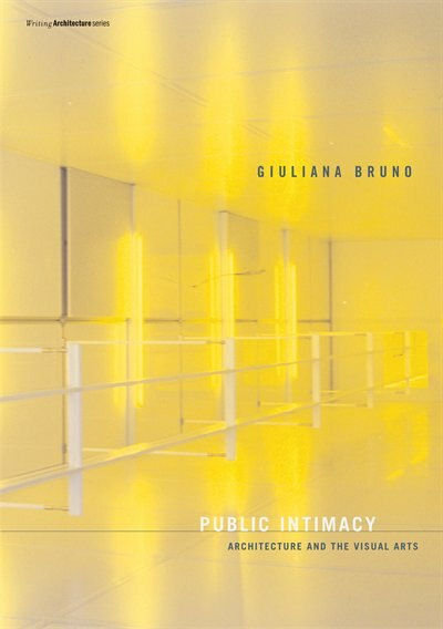 Public Intimacy: Architecture and the Visual Arts by Giuliana Bruno