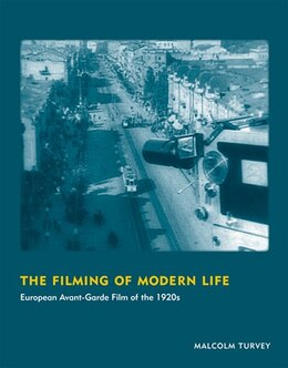 Book The Filming Of Modern Life: European Avant-garde Film Of The 1920s by Malcolm Turvey