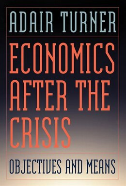 Book Economics After The Crisis: Objectives And Means by Adair Turner