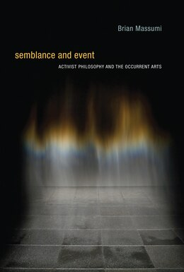 Book Semblance And Event: Activist Philosophy And The Occurrent Arts by Brian Massumi