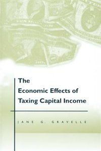 Book The Economic Effects Of Taxing Capital Income by Jane G. Gravelle