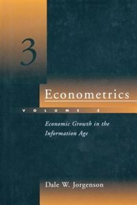 Book Econometrics: Economic Growth In The Information Age by Dale W. Jorgenson