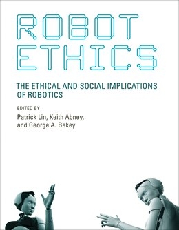 Book Robot Ethics: The Ethical And Social Implications Of Robotics by Patrick Lin