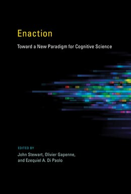 Book Enaction: Toward A New Paradigm For Cognitive Science by John Stewart