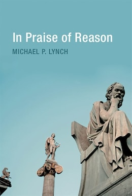 Book In Praise Of Reason: Why Rationality Matters For Democracy by Michael P. Lynch