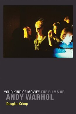 "Book ""our Kind Of Movie"": The Films Of Andy Warhol by Douglas Crimp"