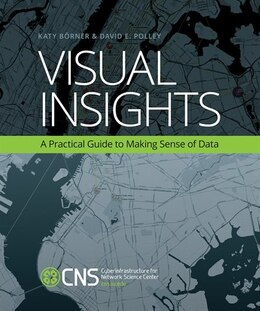 Book Visual Insights: A Practical Guide To Making Sense Of Data by Katy Börner