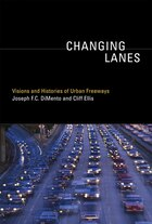 Changing Lanes: Visions And Histories Of Urban Freeways