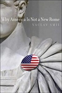 Book Why America Is Not A New Rome by Vaclav Smil