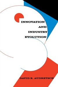 Book Innovation And Industry Evolution by David B. Audretsch