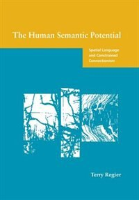 Book The Human Semantic Potential: Spatial Language And Constrained Connectionism by Terry Regier