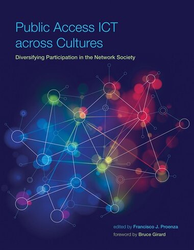 Public Access Ict Across Cultures: Diversifying Participation In The Network Society by Francisco J Proenza