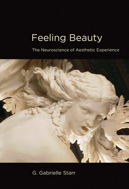 Book Feeling Beauty: The Neuroscience Of Aesthetic Experience by G. Gabrielle Starr