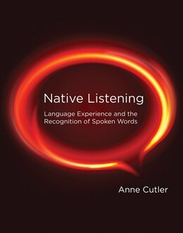 Book Native Listening: Language Experience And The Recognition Of Spoken Words by Anne Cutler