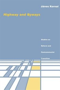 Book Highway And Byways: Studies On Reform And Postcommunist Transition by János Kornai