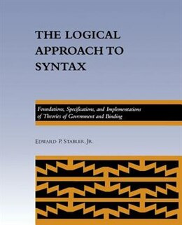 Book The Logical Approach To Syntax: Foundations, Specifications, And Implementations Of Theories Of… by Edward P. Stabler