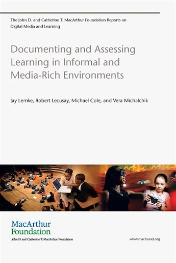 Documenting And Assessing Learning In Informal And Media-rich Environments by Jay Lemke