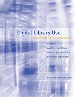 Book Digital Library Use: Social Practice In Design And Evaluation by Ann Peterson-kemp