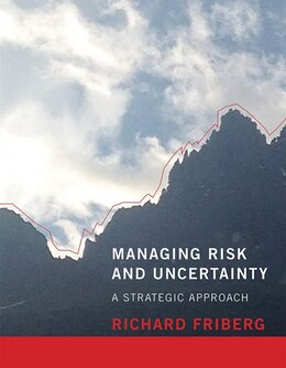 Book Managing Risk And Uncertainty: A Strategic Approach by Richard Friberg