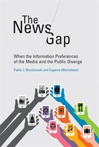 Book The News Gap: When The Information Preferences Of The Media And The Public Diverge by Pablo J. Boczkowski