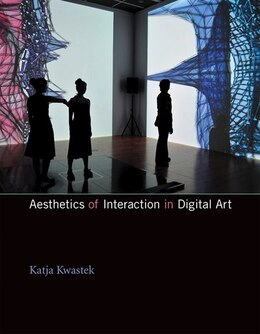Book Aesthetics Of Interaction In Digital Art by Katja Kwastek