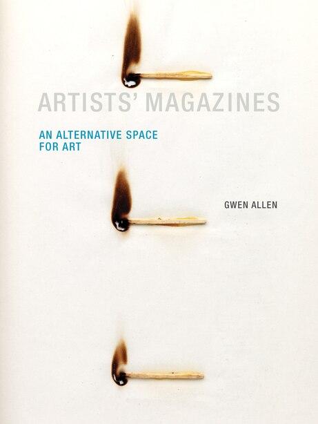 Artists' Magazines: An Alternative Space For Art by Gwen Allen