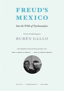 Book Freud's Mexico: Into The Wilds Of Psychoanalysis by Rubén Gallo