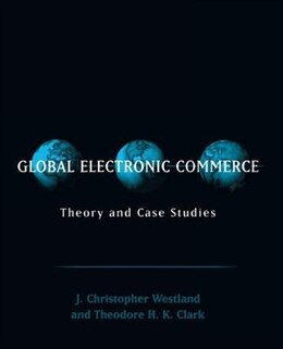 Book Global Electronic Commerce: Theory And Case Studies by J Christopher Westland