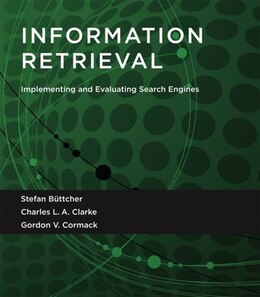 Book Information Retrieval: Implementing And Evaluating Search Engines by Stefan Büttcher