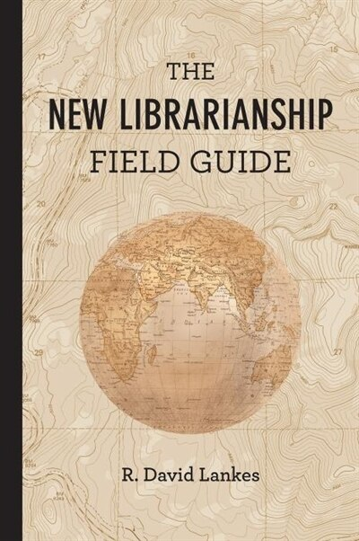 The New Librarianship Field Guide by R. David Lankes